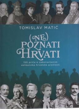Ne(Poznati )Hrvati 150 priča o zaboravljenim velikanima hrvatske prošlosti