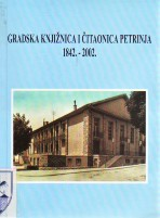Gradska knjižnica i čitaonica Petrinja 1842. - 2002.